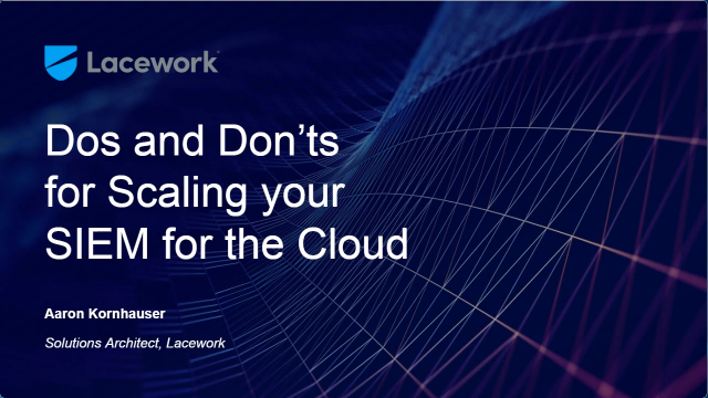 Do's and Don'ts for Scaling your SIEM for the Cloud