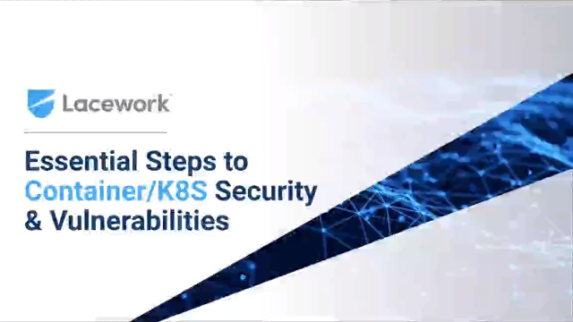 Essential Steps to Container/Kubernetes Security and Vulnerabilities