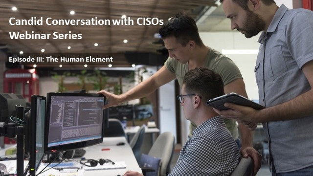 Candid Conversations with CISOs Ep. III: The Human Element