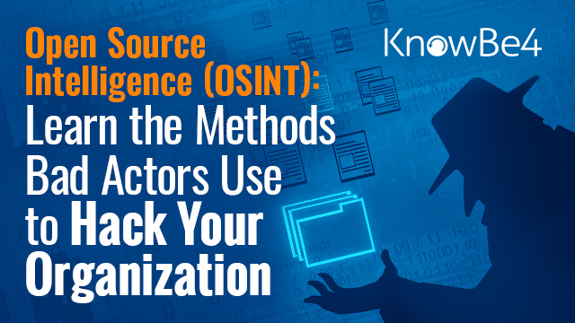 OSINT: Learn the Methods Bad Actors Use to Hack Your Organization