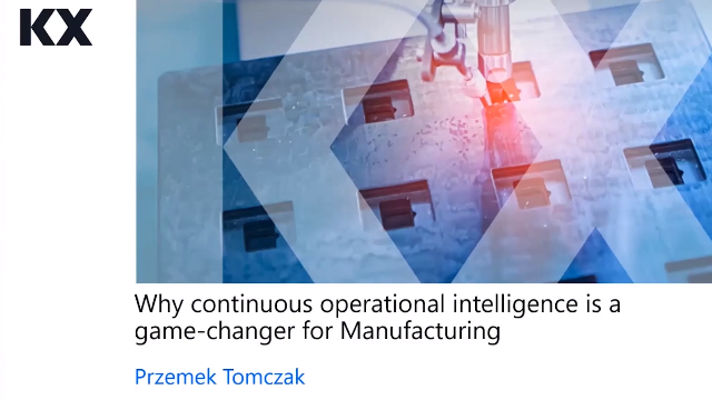 Why continuous operational intelligence is a game-changer for Manufacturing.