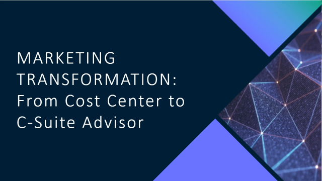 Marketing's transformation to C-suite trusted advisor