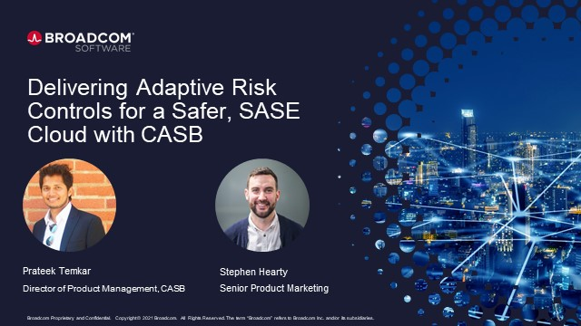 Delivering Adaptive Access Controls for a Safer, SASE Cloud with CASB