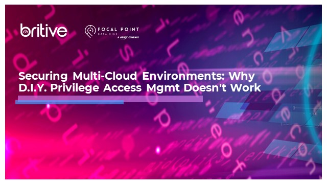Securing Multi-Cloud Environments: DIY Privilege Access Management Doesn't Work