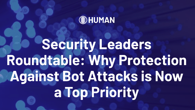 Why Protection Against Bot Attacks is Now a Top Priority