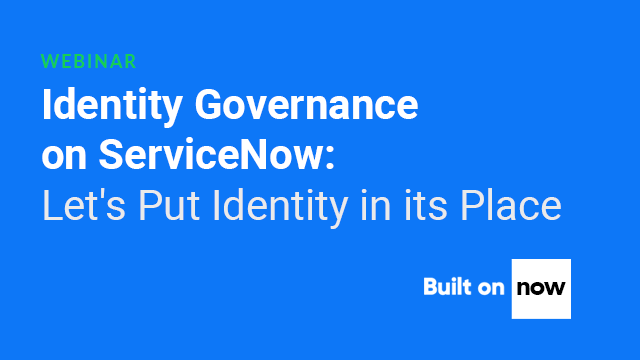 Identity Governance on ServiceNow: Let's Put Identity in its Place