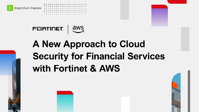 A New Approach to Cloud Security for Financial Services with Fortinet and AWS