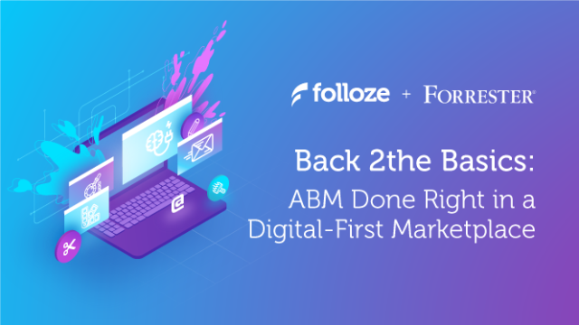 Back 2the Basics: ABM Done Right in a Digital-First Marketplace