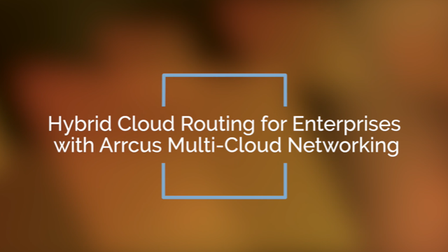 Hybrid Cloud Routing for Enterprises with Arrcus Multi-Cloud Networking