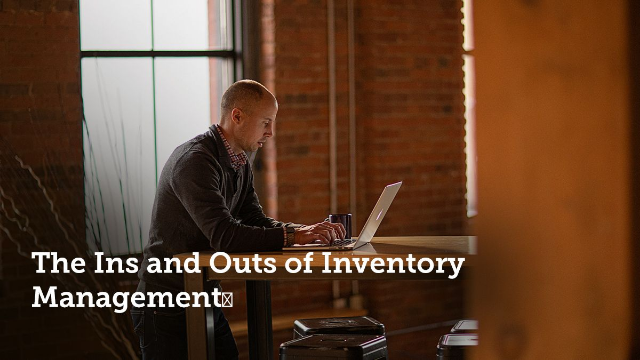 The Ins and Outs of Inventory Management