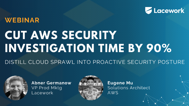 Cut Security Investigation Time by 90%: From Cloud Sprawl to Proactive Security