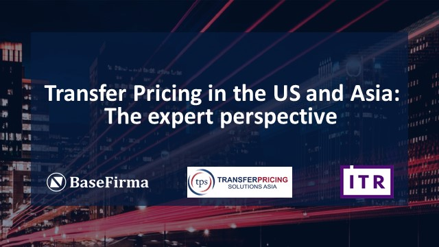 Transfer pricing in the US and Asia – The expert perspective