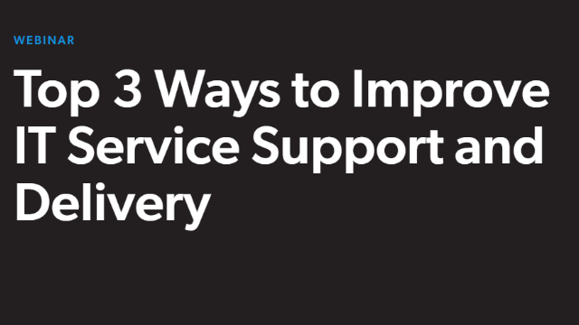Improve IT Service Support and Delivery
