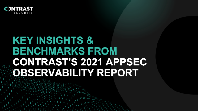 Key Insights and Benchmarks from Contrast's 2021 AppSec Observability Report