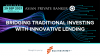 Bridging Traditional Investing with Innovative Lending