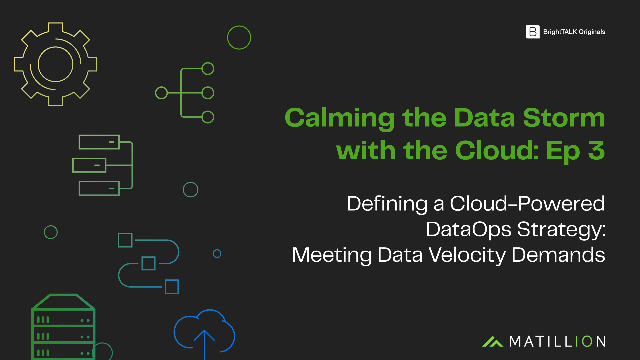 [Ep.3] Defining a Cloud-Powered DataOps Strategy: Meeting Data Velocity Demands