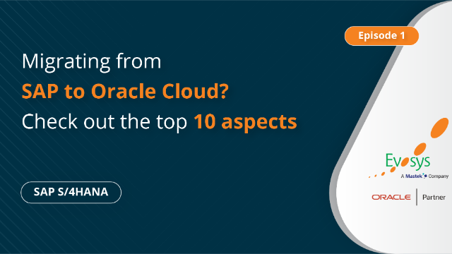 Episode 1 | Migrating from SAP to Oracle Cloud? Check out the Top 10 Aspects