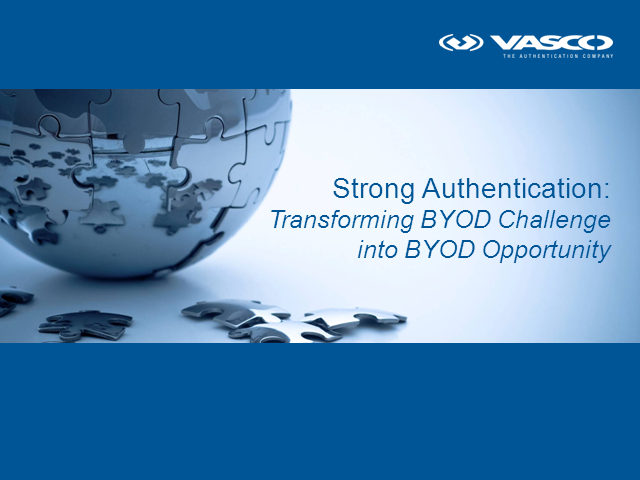 Strong Authentication: Transforming BYOD challenge to BYOD opportunity