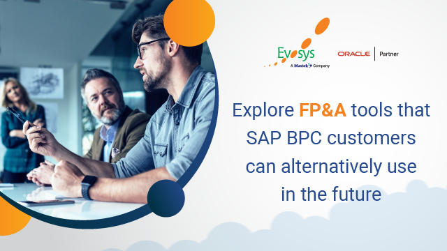 Explore FP&A Tools that SAP BPC Customers can Alternatively Use in the Future