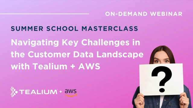 Navigating Key Challenges in the Customer Data Landscape with Tealium + AWS