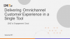 Deliver Omnichannel CX in a Single Tool