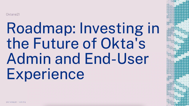 Roadmap: Investing in the Future of Okta's Admin and End-User Experience