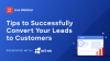 Tips to Successfully Convert Your Leads to Customers