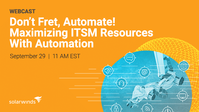 Don't Fret, Automate! Maximizing ITSM Resources With Automation