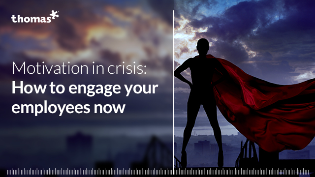Motivation in crisis – How to engage your employees now
