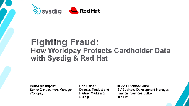 Fighting Fraud: How Worldpay Protects Cardholder Data with Sysdig + Red Hat