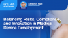 Balancing Risks, Compliance, and Innovation in Medical Device Development