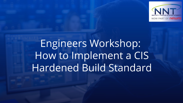 Engineers Workshop: How to Implement a CIS Hardened Build Standard