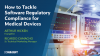 How to Tackle Software Regulatory Compliance for Medical Devices