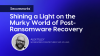 Shining a Light on the Murky World of Post-Ransomware Recovery