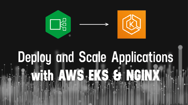 Deploy and Scale Applications with AWS EKS and NGINX