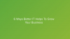 6 ways better IT helps to grow your business