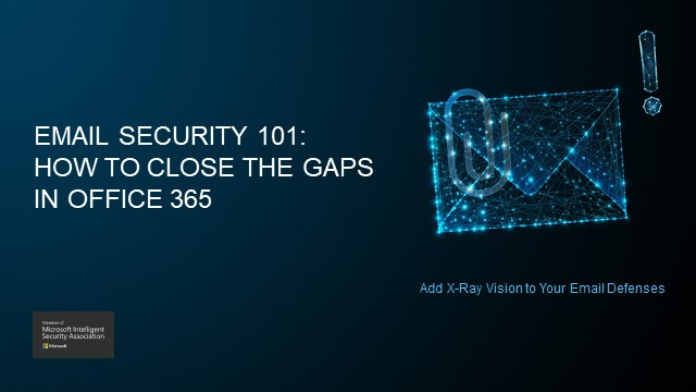 Email Security 101: Learn How to Close the Gaps in Office 365 Protection