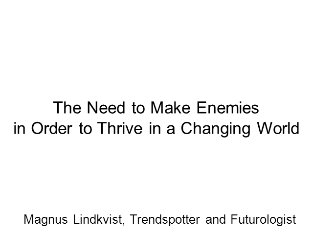The Need to Make Enemies in Order to Thrive in a Changing World