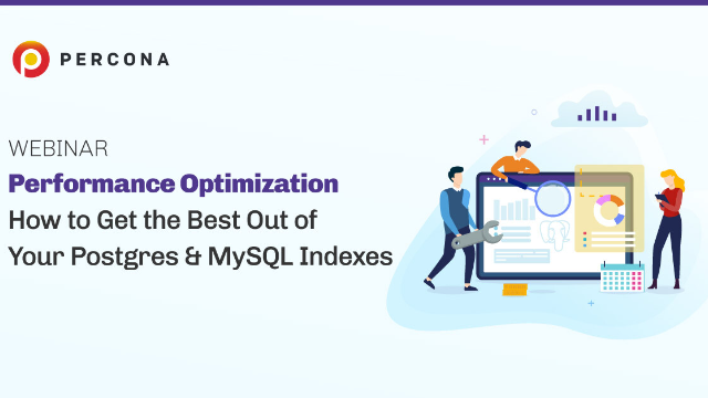 Performance Optimization - Get the Best Out of Your Postgres & MySQL Indexes