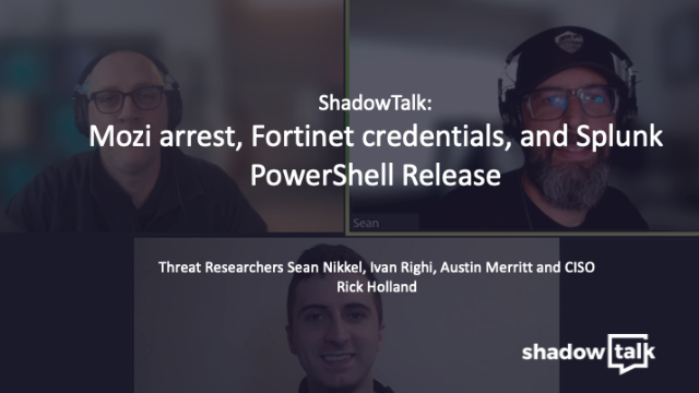 [Podcast] Mozi arrest, Fortinet credentials, and Splunk PowerShell Release