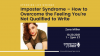 Imposter Syndrome – How to Overcome the Feeling You're Not Qualified to Write