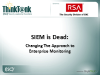 SIEM is Dead: Changing The Approach to Enterprise Security Monitoring