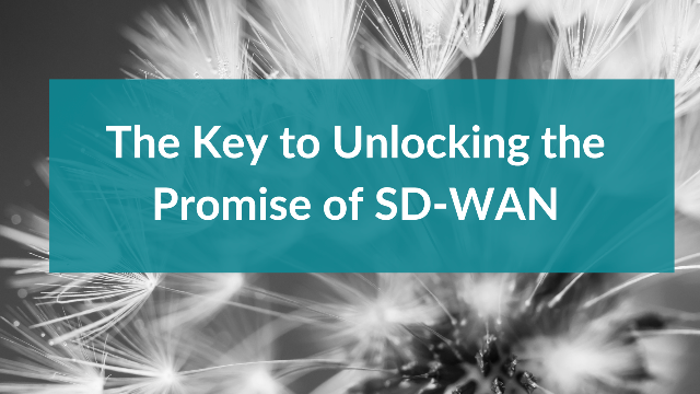 The Key to Unlocking the Promise of SD-WAN