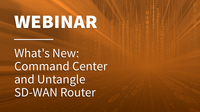 Command Center and Untangle SD-WAN Router: What's New