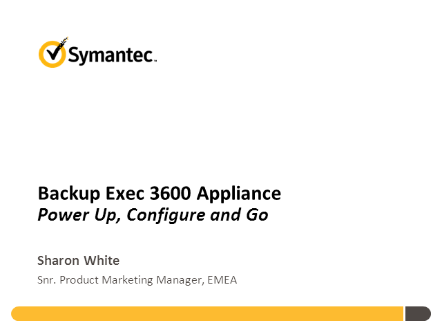 Simplifying your Backup Infrastructure with the Symantec Backup Exec 3600 Applia