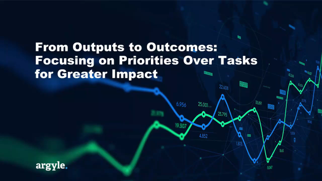 From Outputs to Outcomes: Focusing on Priorities Over Tasks for Greater Impact