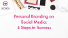 Personal Branding on Social Media: 4 Steps to Success