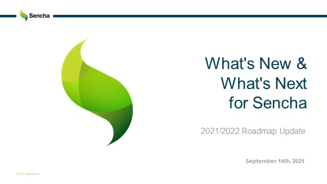 What's New & What's Next for Sencha in 2021 / 2022