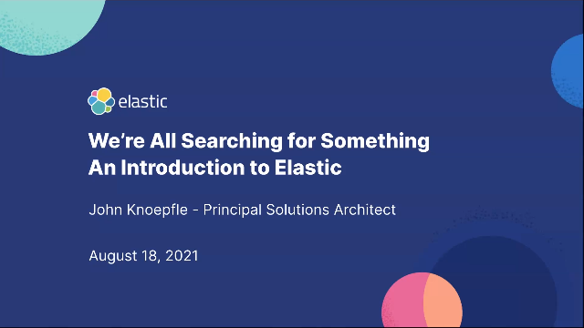 We're all searching for something: Introduction to Elastic