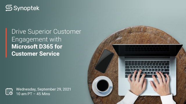 Drive Superior Customer Engagement with Microsoft D365 for Customer Service